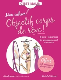 Jules Frossard et Alix Lefief-Delcourt - Mon cahier Objectif corps de rêve !.