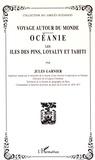 Jules Garnier - Voyage autour du monde - Océanie, les îles des Pins, Loyalty et Tahiti.