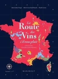 Jules Gaubert-Turpin et Adrien Grant Smith Bianchi - La route des vins de France - L'atlas des vignobles français. 16 grandes régions, 85 cartes, 2600 ans d'histoire.