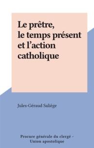 Jules-Géraud Saliège - Le prêtre, le temps présent et l'action catholique.