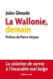 Jules Gheude - La Wallonie, demain - La solution de survie à l'incurable mal belge.
