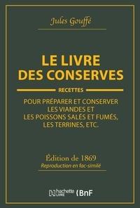 Jules Gouffé - Le livre des conserves, ou Recettes pour préparer et conserver les viandes.