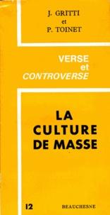 Jules Gritti et Paul Toinet - La culture de masse - Promesses et détresse.