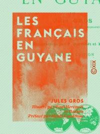 Jules Gros et Paul Hercouët - Les Français en Guyane.