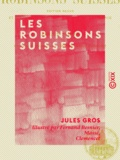 Jules Gros et Fernand Besnier - Les Robinsons suisses - Édition revue et mise au courant des progrès de la science.