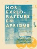 Jules Gros et Georges Genilloud - Nos explorateurs en Afrique.