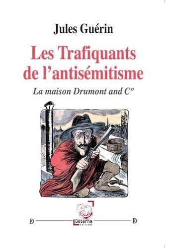 Jules Guérin - Les trafiquants de l'antisémitisme - La maison Drumont and C°.