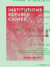 Jules Guyot - Institutions républicaines - Réformes économiques, administratives et politiques.