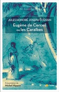 Jules-Honoré-Joseph Coussin - Eugène de Cerceil ou les Caraïbes.