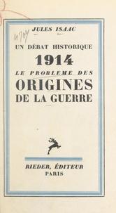 Jules Isaac - Un débat historique : le problème des origines de la guerre.