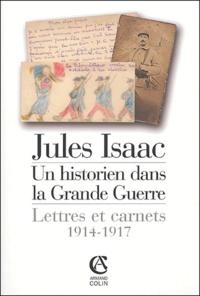Jules Isaac - Jules Isaac, un historien dans la Grande Guerre - Lettres et carnets, 1914-1917.