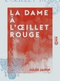 Jules Janin - La Dame à l'oillet rouge.