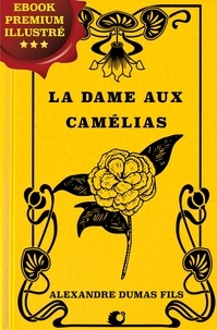 Jules Janin et Alexandre Dumas fils - La Dame aux Camélias - Ebook Premium illustré.