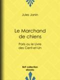 Jules Janin - Le Marchand de chiens - Paris ou le Livre des Cent-et-Un.