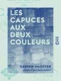 Jules Janin et Gaston Mazoyer - Les Capuces aux deux couleurs.