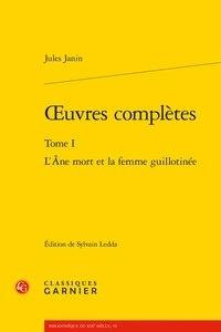 Jules Janin - Oeuvres complètes - Tome 1, L'âne mort et la femme guillotinée.