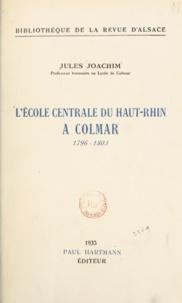 Jules Joachim - L'École centrale du Haut-Rhin à Colmar - 1796-1803.