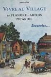 Jules Joly et Jean-Jacques Vayssières - Vivre au village : En Flandre, Artois, Picardie - Souvenirs.
