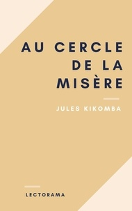 Jules Kikomba - Au cercle de la misère.
