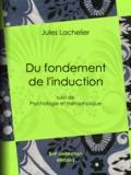 Jules Lachelier - Du fondement de l'induction - suivi de Psychologie et métaphysique.