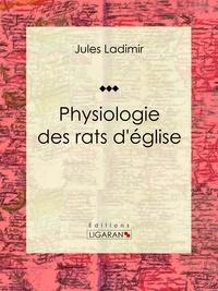 Jules Ladimir et  Ligaran - Physiologie des rats d'église.