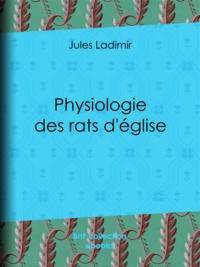 Jules Ladimir et Théodore Maurisset - Physiologie des rats d'église.