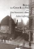 Jules Laforgue - Berlin, la cour et la ville - Suivi de Une vengeance à Berlin.