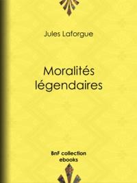 Jules Laforgue - Moralités légendaires.