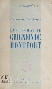 Jules Lamoot - Un nouveau Saint français : Louis-Marie Grignion de Montfort.