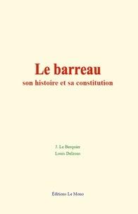 Jules le Berquier et Louis Delzons - Le barreau : son histoire et sa constitution.