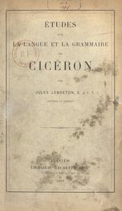 Jules Lebreton - Études sur la langue et la grammaire de Cicéron.