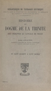 Jules Lebreton et  Les professeurs de théologie d - Histoire du dogme de la Trinité des origines au Concile de Nicée (2). De Saint-Clément à Saint-Irénée.