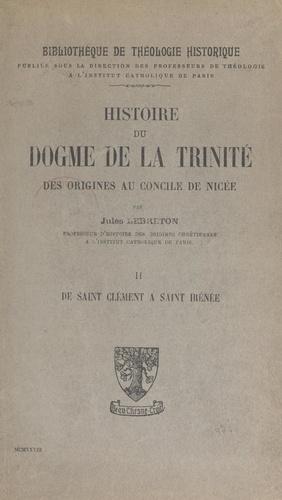 Histoire du dogme de la Trinité des origines au Concile de Nicée (2). De Saint-Clément à Saint-Irénée