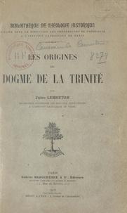 Jules Lebreton et  Institut catholique de Paris - Les origines du dogme de la Trinité (1).