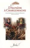 Jules Lempereur et Jacques Morayns - D'Alpaïde à Charlemagne.