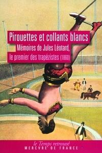 Jules Léotard - Pirouettes et collants blancs - Mémoires de Jules Léotard, le premier des trapézistes (1860).