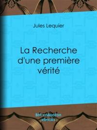 Jules Lequier et Charles Renouvier - La Recherche d'une Première Vérité.