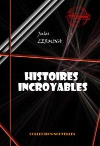 Jules Lermina - Histoires incroyables - édition intégrale.