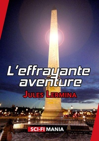 Jules Lermina - L'effrayante aventure.