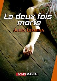 Jules Lermina - La deux fois morte - Suivi de L'élixir de vie.