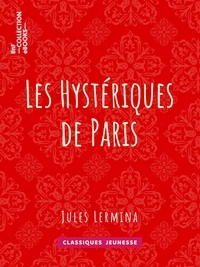 Jules Lermina - Les Hystériques de Paris.