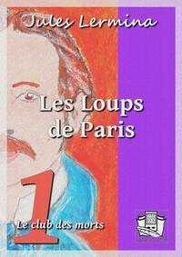 Amazon télécharger des livres sur ordinateur Les Loups de Paris  - Tome I : Le club des morts
