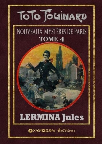 Toto Fouinard - Les nouveaux mystères de Paris Tome 4