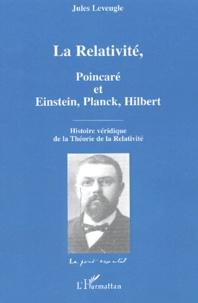 La Relativité, Poincaré et Einstein, Planck, Hilbert - Histoire véridique de la Théorie de la Relativité.pdf