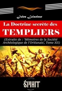 Jules Loiseleur - La Doctrine secrète des Templiers (édition intégrale, revue et corrigée).
