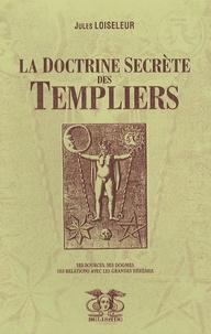 Jules Loiseleur - La doctrine secrète des Templiers.