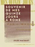 Jules Macquet - Souvenir de mes quinze jours à Rome - Dédié à monseigneur Jacquenet, évêque d'Amiens.