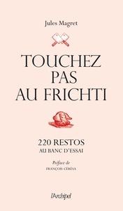 Jules Magret - Touchez pas au frichti - 220 restos au banc d'essai.