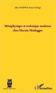 Jules Maidika Asana Kalinga - Métaphysique et technique moderne chez Martin Heidegger.