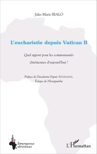 Jules Marie Bialo - L'eucharistie depuis Vatican II - Quel apport pour les communautés chrétiennes d'aujourd'hui ?.
